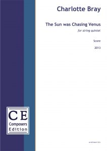 Charlotte Bray The Sun was Chasing Venus for string quintet
