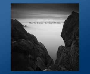 CD Jeffrey Holmes May the Bridges Burn Light My Way